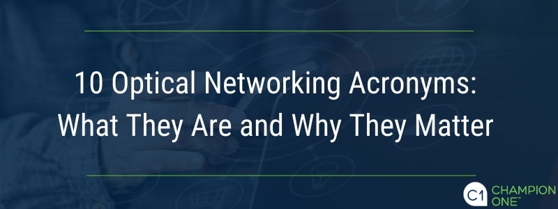 10 Optical Networking Acronyms: What They Are and Why They Matter