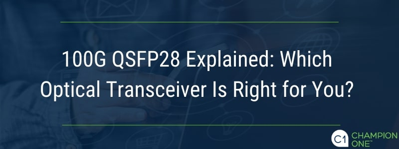 100G QSFP28 Explained: Which Optical Transceiver Is Right for You?