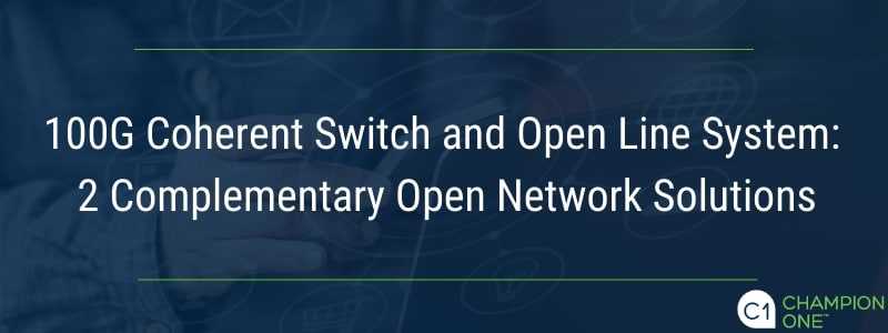 100 Coherent Switch and Open Line System: 2 Complementary Open Network Solutions