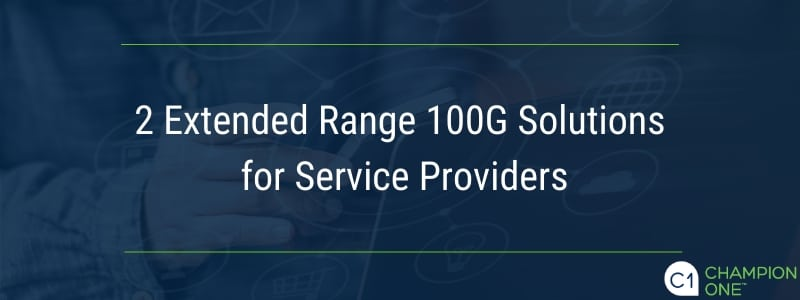 2 Extended Range 100G Solutions for Service Providers