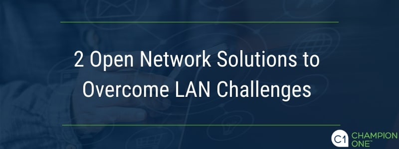2 Open Network Solutions to Overcome LAN Challenges