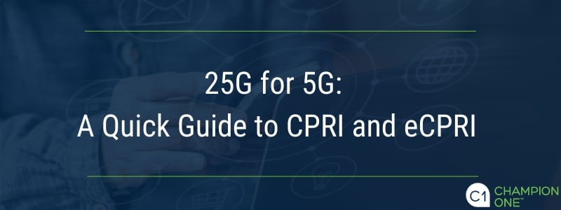 25G for 5G: A Quick Guide to CPRI and eCPRI