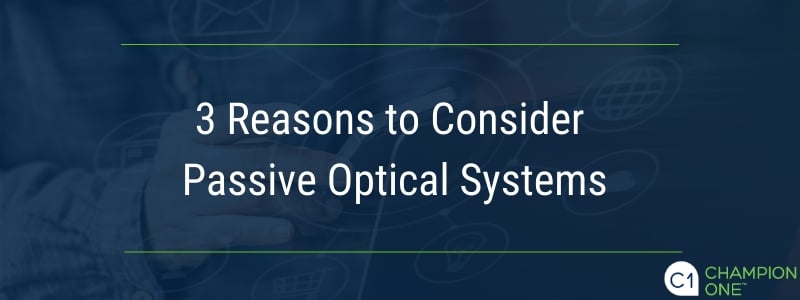 3 Reasons to Consider Passive Optical Systems