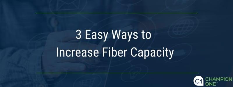 3 Easy Ways to Increase Fiber Capacity