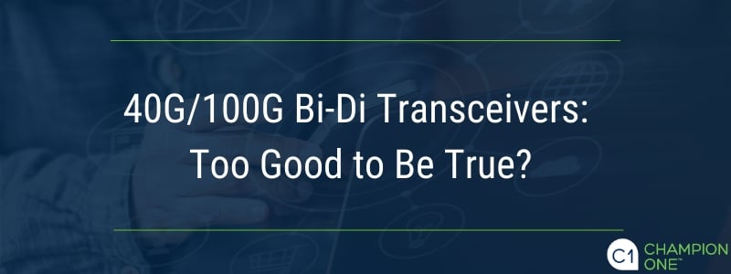 40G/100G Bi-Di Transceivers: Too Good to Be True?