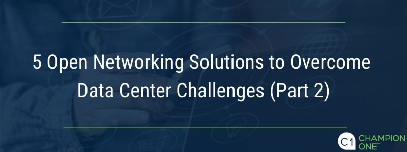 5 Open Networking Solutions to Overcome Data Center Challenges (Part 2)