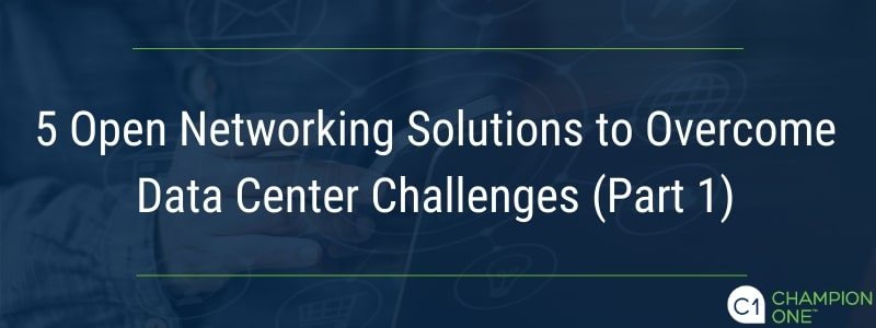 5 Open Networking Solutions to Overcome Data Center Challenges (Part 1)