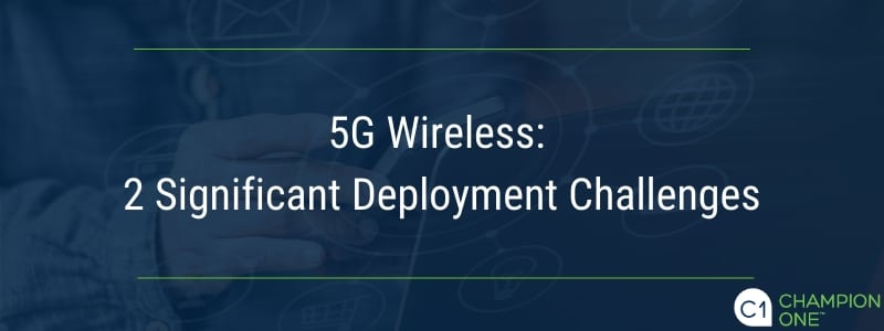 5G Wireless: 2 Significant Deployment Challenges