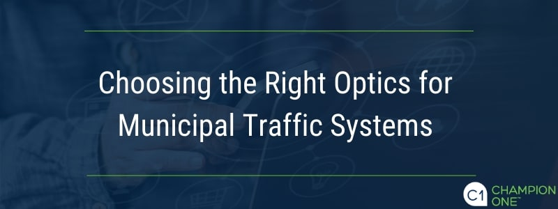 Choosing the Right Optics for Municipal Traffic Systems