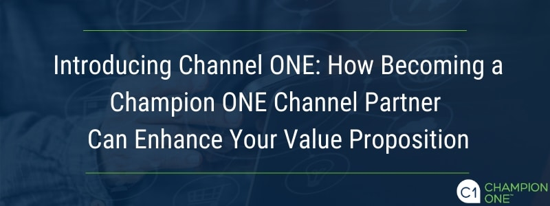 Introducing Channel ONE: How Becoming a Champion ONE Channel Partner Can Enhance Your Value Proposition