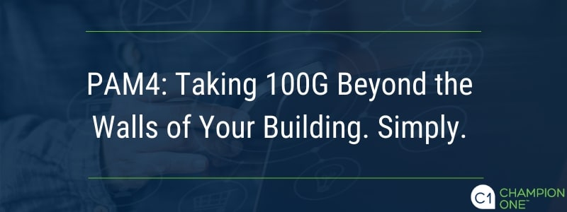 Pam4: Taking 100G Beyond the Walls of Your Building. Simply.