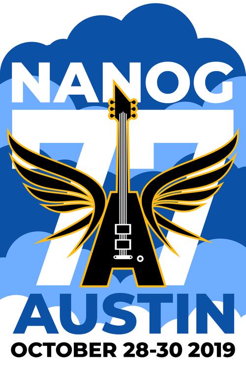 NANOG77 - AUSTIN, TX - OCT. 28-30, 2019