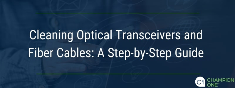 Cleaning optical transceivers and fiber cables: A step-by-step guide