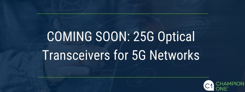 Coming soon: 25G optical transceivers for 5g networks