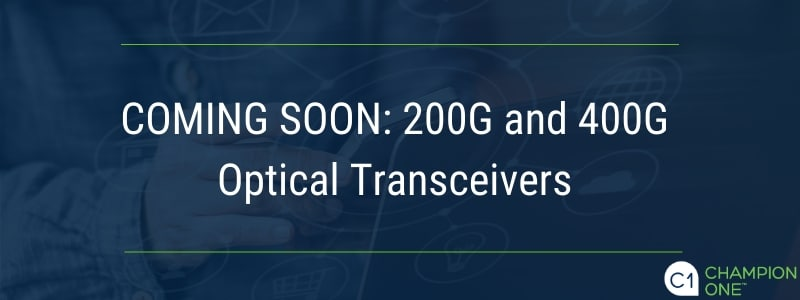 Coming soon: 200G and 400G optical transceivers