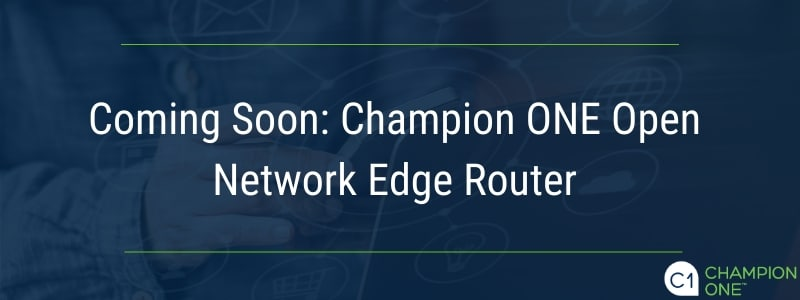 Coming soon: Champion ONE open network edge router