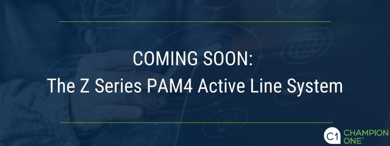 Coming soon: The Z Series PAM4 Active Line System