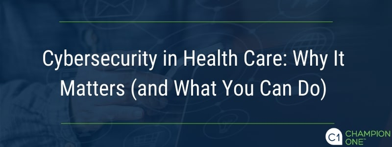 Cybersecurity in Health Care: Why it matters (and what you can do)