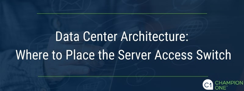 Data Center Architecture: Where to Place the Server Access Switch