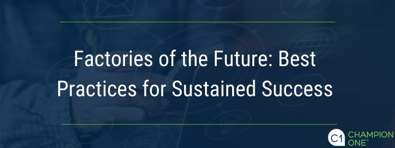 Factories of the Future: Best Practices for Sustained Success