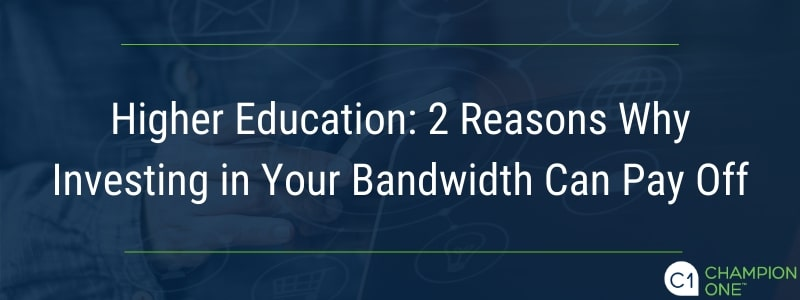 Higher Education: 2 Reasons Why Investing in Your Bandwidth Can Pay Off