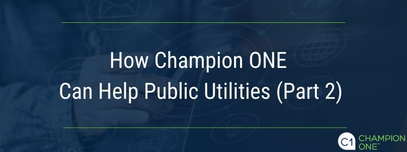 How Champion ONE can Help Public Utilities (Part 2)