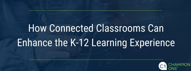 How Connected Classrooms Can Enhance the K-12 Learning Experience