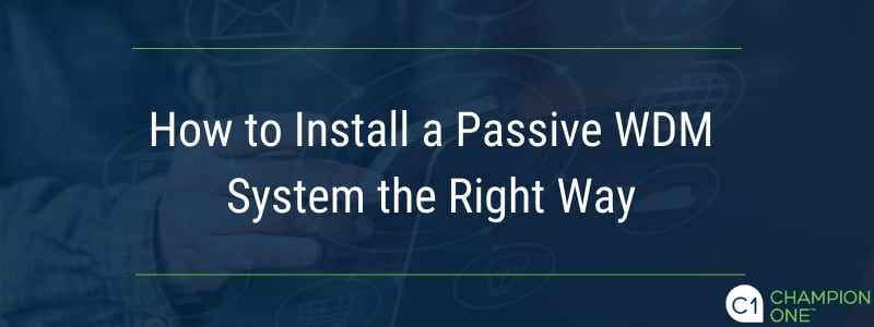 How to Install a Passive WDM System the Right Way