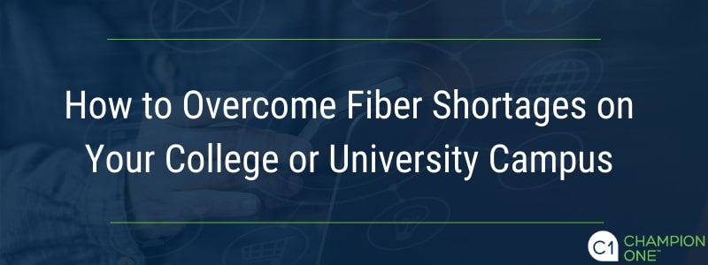 How to Overcome Fiber Shortages on Your College or University Campus