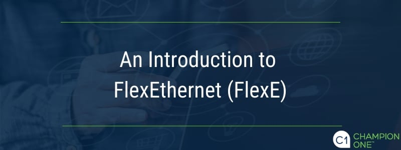 An Introduction to FlexEthernet (FlexE)