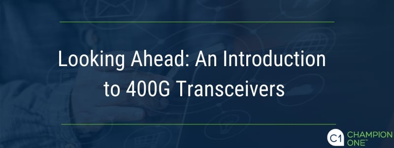 Looking Ahead: An Introduction to 400G Transceivers