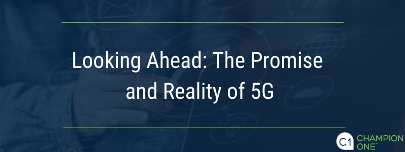 Looking Ahead: The Promise and Reality of 5G
