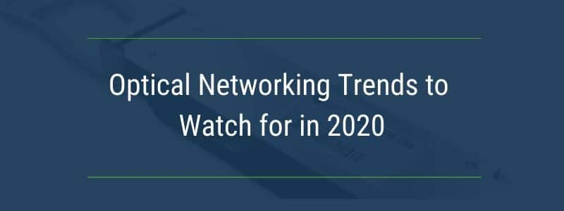 Optical networking trends to watch out for in 2020