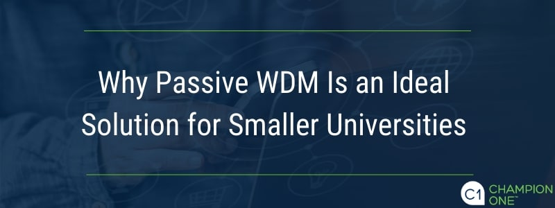 Why Passive WDM Is an Ideal Solution for Smaller Universities