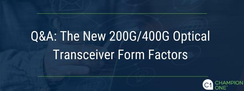 Q&A: The New 200G/400G Optical Transceiver Form Factors