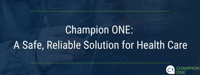 Champion ONE: A Safe, Reliable Solution for Health Care