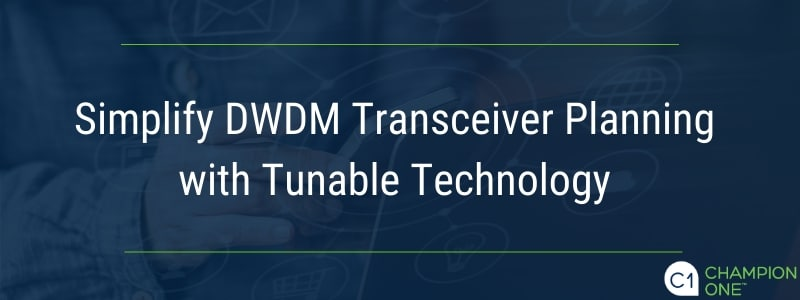 Simplify DWDM Transceiver Planning with Tunable Technology