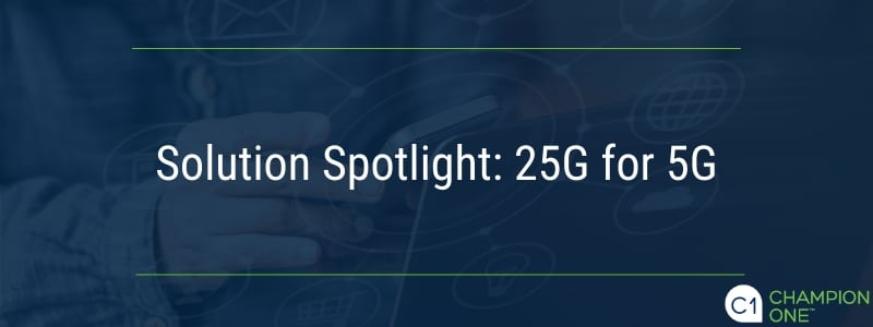 Solution Spotlight: 25G for 5G