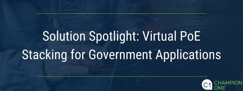 Solution Spotlight: Virtual PoE Stacking for Government Applications