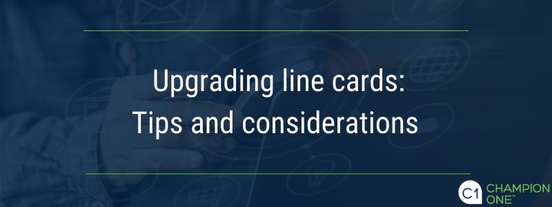 Upgrading line cards: Tips and considerations