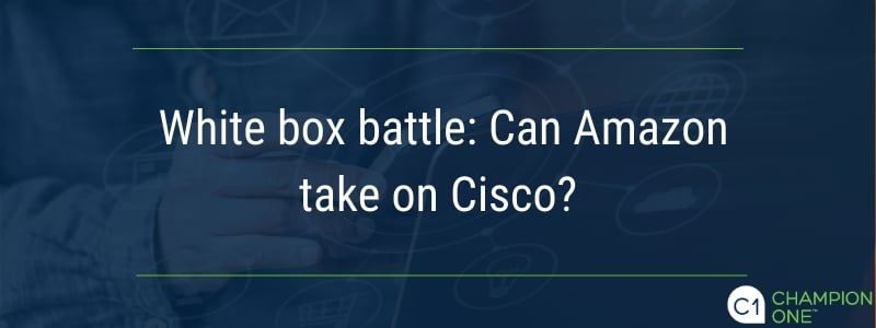 White box battle can Amazon take on Cisco
