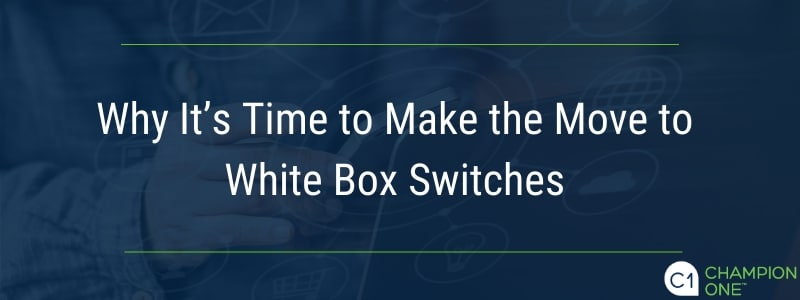 Why it's time to make the move to white box switches