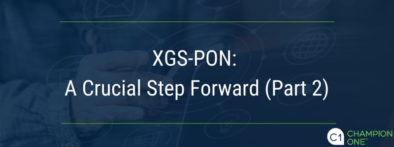 XGS-PON: A Crucial Step Forward (Part 2)