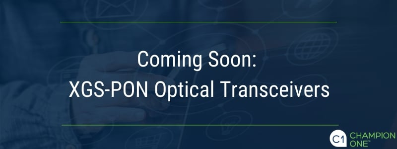 Coming Soon: XGS-PON Optical Transceivers